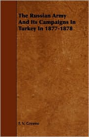 The Russian Army And Its Campaigns In Turkey In 1877-1878 - F. V. Greene