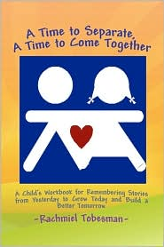 A Time to Separate A Time to Come Together: A Child's Workbook for Discovering and Coping with the Hurt of Divorce, Managing Anger, and Building a Better Tomorrow - Rachmiel Tobesman