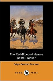 The Red-Blooded Heroes Of The Frontier (Dodo Press) - Edgar Beecher Bronson