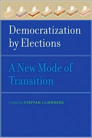 Democratization by Elections: A New Mode of Transition - Staffan I. Lindberg (Editor)