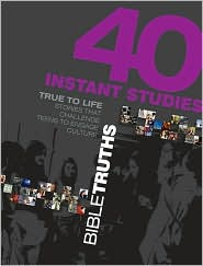 40 Instant Studies: Bible Truths: True to Life Stories That Challenge Teens to Engage Culture - Standard Publishing