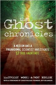 The Ghost Chronicles: A Medium and a Paranormal Scientist Investigate 17 True Hauntings - Maureen Wood