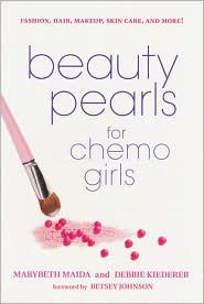 Beauty Pearls for Chemo Girls - Marybeth Maida, Debbie Kiederer, Foreword by Betsey Johnson