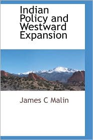 Indian Policy And Westward Expansion - James C Malin