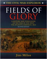 Fields of Glory: A History and Tour Guide of the War in the West, the Atlanta Campaign, 1864 - Jim Miles