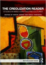 The Creolization Reader: Studies in Mixed Identities and Cultures - Robin Cohen (Editor), Paola Toninato (Editor)