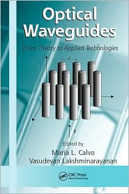 Optical Waveguides: From Theory To Applied Technologies - Maria L. Calvo (Editor), Vasudevan Lakshminarayanan (Editor)