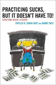 Practicing Sucks, But It Doesn't Have To!: Surviving Music Lessons - Phyllis R. Sdoia-Satz, Barry Satz