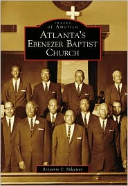 Atlanta's Ebenezer Baptist Church, Georgia (Images of America Series) - Benjamin C. Ridgeway