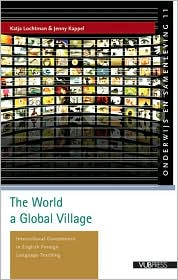 The World a Global Village: Intercultural Competence in English Foreign Language Teaching - Jenny Kappel, Katja Lochtman