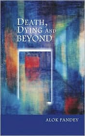Death Dying and Beyond - Alok Pandey