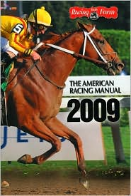 American Racing Manual 2009: The Official Encyclopedia of Thoroughbred Racing - Paula Welch-Prather