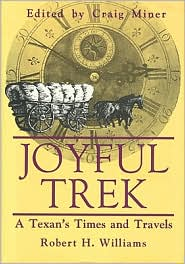 Joyful Trek: A Texan's Times and Travels - Robert H. Williams, Craig Miner (Editor)