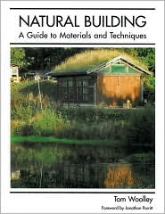 Natural Building - Materials and Techniques - Tom Woolley, Foreword by Jonathon Porritt