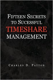 Fifteen Secrets To Successful Timeshare Management - Charles D. Patton