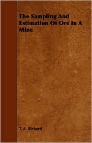 The Sampling And Estimation Of Ore In A Mine - T. A. Rickard