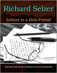 Letters to a Best Friend - Richard Selzer, Peter Josyph (Editor)