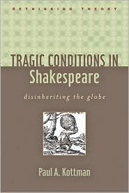 Tragic Conditions in Shakespeare: Disinheriting the Globe - Paul A. Kottman