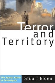 Terror and Territory: The Spatial Extent of Sovereignty - Stuart Elden
