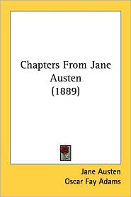 Chapters from Jane Austen (1889) - Jane Austen, Oscar Fay Adams (Editor)