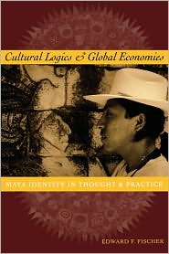 Cultural Logics And Global Economies - Edward F. Fischer