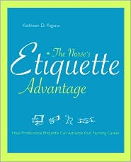 Nurse's Etiquette Advantage: How Professional Etiquette Can Advance Your Nursing Career - Kathleen D. Pagana, Contribution by Sigma Theta Tau International Staff