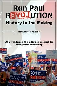 Ron Paul Revolution: History in the Making - Mark Frazier