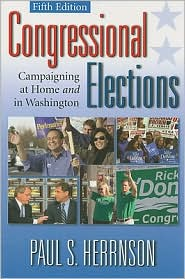 Congressional Elections: Campaigning At Home and In Washington, 5th Edition - Paul S Herrnson