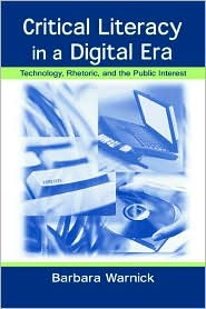 Critical Literacy in a Digital Era: Technology, Rhetoric, and the Public Interest - Barbara Warnick