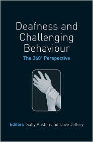 Deafness and Challenging Behaviour: The 360? Perspective - Dave Jeffery (Editor), Sally Austen (Editor)