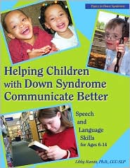 Helping Children with Down Syndrome Communicate Better: Speech and Language Skills for Ages 6-14 - Libby Kumin