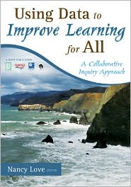Using Data to Improve Learning for All: A Collaborative Inquiry Approach - Nancy B. Love