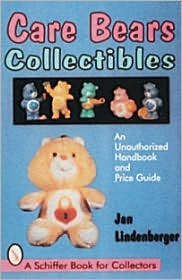 Care Bears Collectibles: An Unauthorized Handbook and Price Guide - Jan Lindenberger