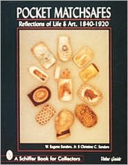 Pocket Matchsafes: Reflections of Life and Art, 1840-1920 - W. Eugene Sanders, Christine C. Sanders