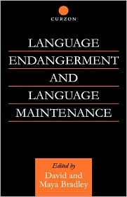 Language Endangerment and Language Maintenance: An Active Approach - David Bradley, Maya Bradley