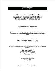 Common Standards for K-12 Education?: Considering the Evidence: Summary of a Workshop Series - Committee on State Standards in Education: A Workshop Series, National Research Council
