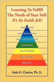 Learning to Fulfill the Needs of Your Self: It's an Inside Job! - Faith H. Charles