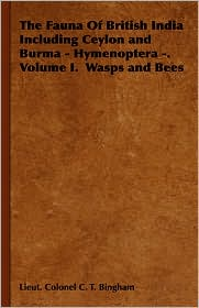 The Fauna Of British India Including Ceylon And Burma - Hymenoptera. Volume I. Wasps And Bees - Lieut Colonel C.T. Bingham