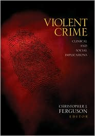 Violent Crime: Clinical and Social Implications - Christopher J. Ferguson (Editor)