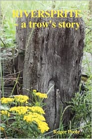 Riversprite ~ A Trow's Story - Roger Poole