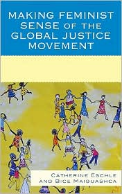 Making Feminist Sense of the Global Justice Movement - Catherine Eschle, Bice Maiguashca