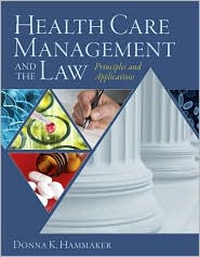 Health Care Management and the Law: Principles and Applications - Donna Hammaker