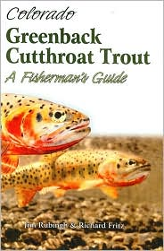 Colorado Greenback Cutthroat Trout: A Fisherman's Guide - Jim Rubingh