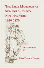 The Early Marriages Of Strafford County, New Hampshire, Supplement #2, 1630-1870 - Robert Sayward Canney