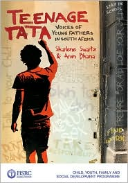 Teenage Tata: Voices of Young Fathers in South Africa - Sharlene Swartz, Arvin Bhana