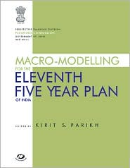 Macro-Modelling for the Eleventh Five Year Plan of India - Planning Commission, Government of India, Kirit S. Parikh (Editor)