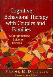 Cognitive-Behavioral Therapy with Couples and Families: A Comprehensive Guide for Clinicians - Frank M. Dattilio, Foreword by Aaron T. Beck