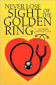 Never Lose Sight Of The Golden Ring - Elmore D.M.D. Shoudy