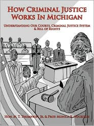 How Criminal Justice Works In Michigan - Hon. M. T.  Jr. Thompson, Prof Monica R. Nuckolls