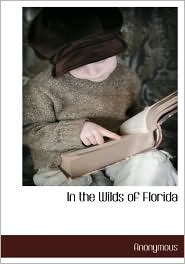 In The Wilds Of Florida - . Anonymous